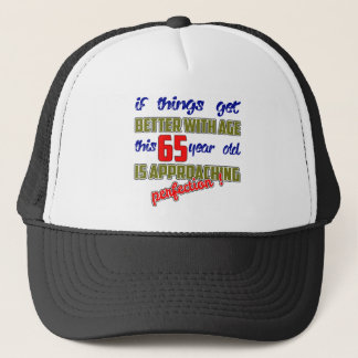 This 65 year old is approaching perfection ! trucker hat