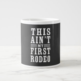 This Ain't My First Rodeo Large Coffee Mug