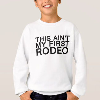 this aint my first rodeo tshirts