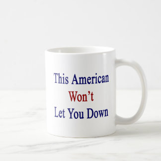 This American Won t Let You Down Mugs