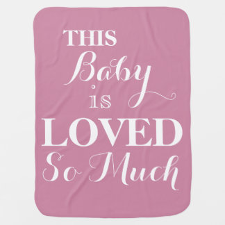 This Baby Is Loved So Much Pink Baby Blanket