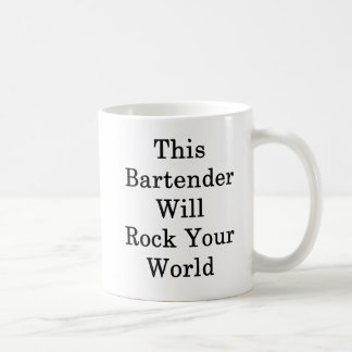 This Bartender Will Rock Your World Coffee Mug