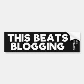 This Beats Blogging Bumper Sticker