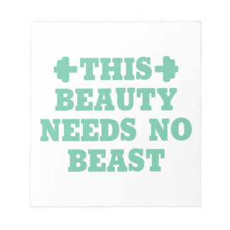 This Beauty Needs No Beast Notepad