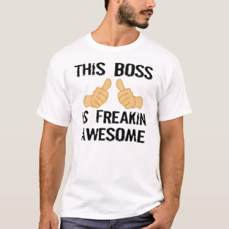 THIS BOSS IS FEAKING ASWESOME T-Shirt