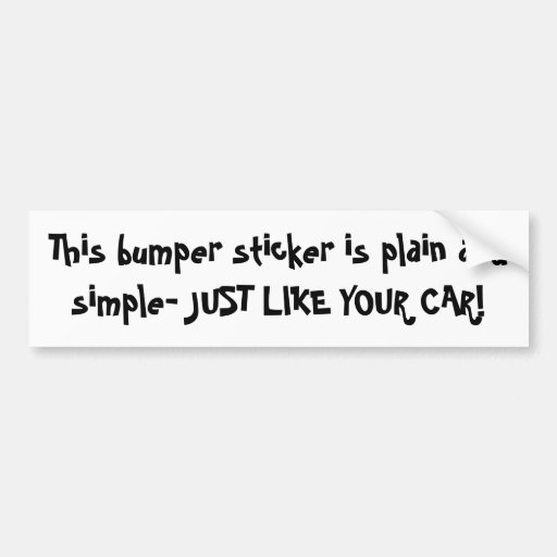 This bumper sticker is plain and simple- JUST LIKE