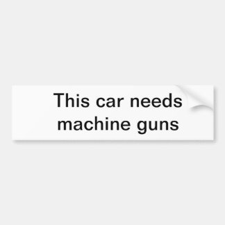 This car needs machine guns bumper sticker
