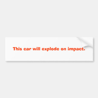 This car will explode on impact. car bumper sticker