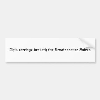 This carriage braketh for Renaisssance Faires Bumper Sticker