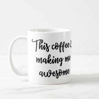This coffee is making me awesome Mug