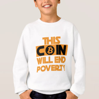 This Coin Will end  poverty Sweatshirt