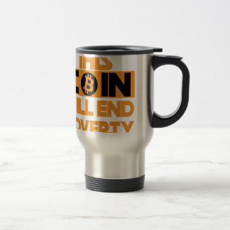 This Coin Will end  poverty Travel Mug