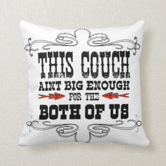This Couch Aint Big Enough for the Two of Us Throw Pillow