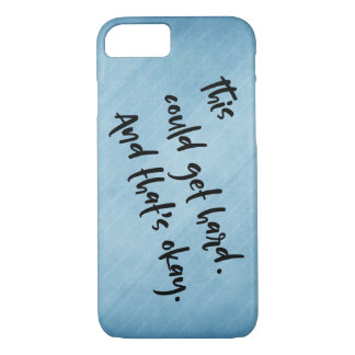 """""""This could get hard. And that's okay."""" Blue iPhone 8/7 Case"""