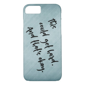 """""""This could get hard. And that's okay."""" Teal iPhone 8/7 Case"""