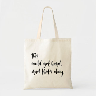 """This could get hard. And that's okay."" Typography Tote Bag"