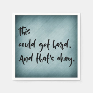 """This could get hard. And that's okay."" w/ Teal Paper Napkins"