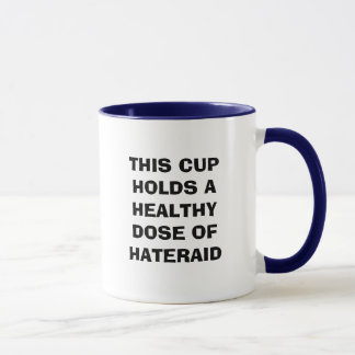 THIS CUP HOLDS A HEALTHY DOSE OF HATERAID