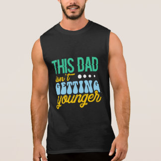 This Dad Isn't Getting Younger Sleeveless Shirt
