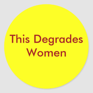 This Degrades Women Classic Round Sticker