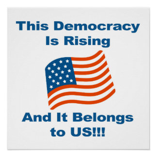This Democracy is Rising and It Belongs To Us!