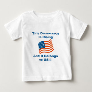 This Democracy is Rising and It Belongs To Us! Baby T-Shirt
