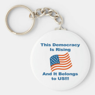 This Democracy is Rising and It Belongs To Us! Key Ring