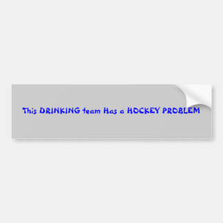 This DRINKING team Has a HOCKEY PROBLEM Bumper Sticker