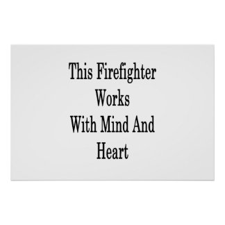 This Firefighter Works With Mind And Heart Poster