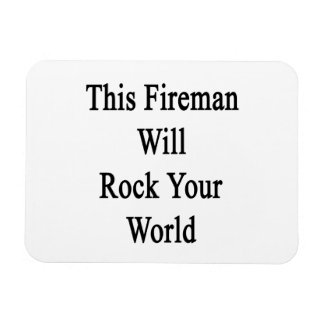 This Fireman Will Rock Your World Flexible Magnet
