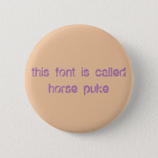 this font is called horse puke 6 cm round badge