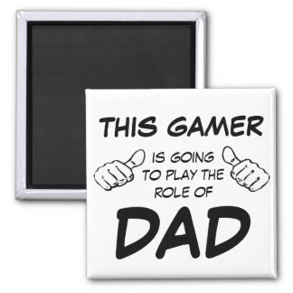 This Gamer is Going to Play the Role of Dad Square Magnet