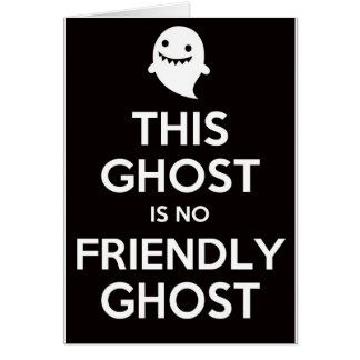 This Ghost Is No Friendly Ghost Greeting Card
