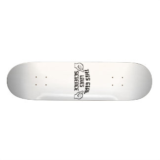This Girl Love Science Skate Deck