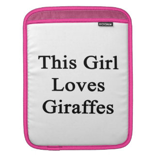 This Girl Loves Giraffes Sleeves For iPads