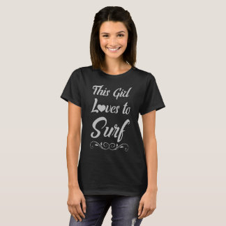 This Girl Loves to Surf Beach Lover Surfing T-Shir T-Shirt