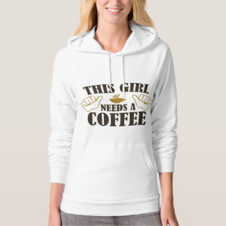 This Girl Needs A Coffee Hoodie