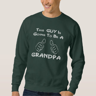 This GUY is going to be a GRANDPA Sweatshirt