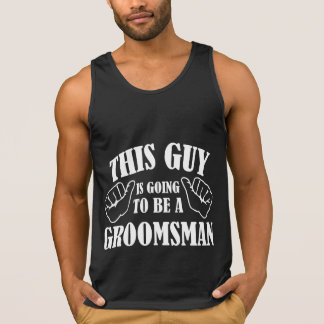 This Guy Is Going To Be A Groomsman Singlet
