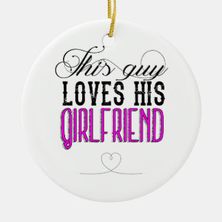 This guy loves his girlfriend round ceramic decoration