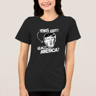 This Guy - Really America -- Anti-Trump Design - - T-Shirt