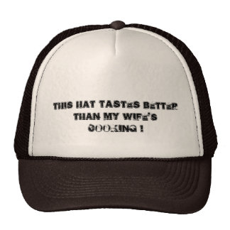 this hat tastes better than my wife's cooking !