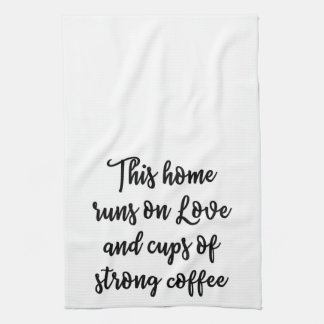This home runs on love and cups of strong coffee tea towel