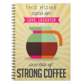 This Home Runs on Love Laughter and Lots of Coffee Notebook