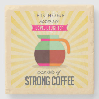 This Home Runs on Love Laughter and Lots of Coffee Stone Coaster