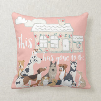 This House Has Gone To The Dogs Cushion