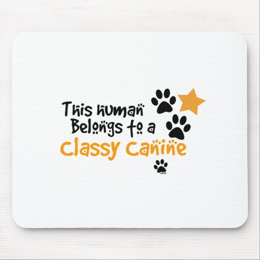 This Human Belongs to a Classy Canine Mouse Pads
