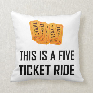 This Is A Five Ticket Ride Cushion