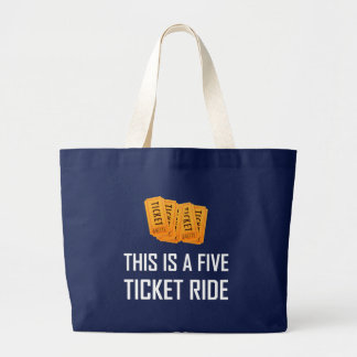 This Is A Five Ticket Ride Large Tote Bag