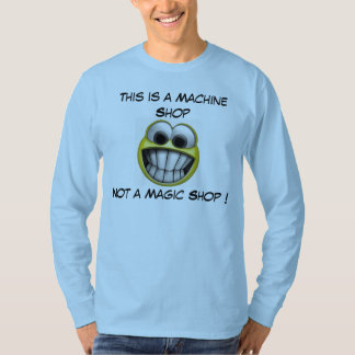 This is a machine shop not a magic shop T-Shirt